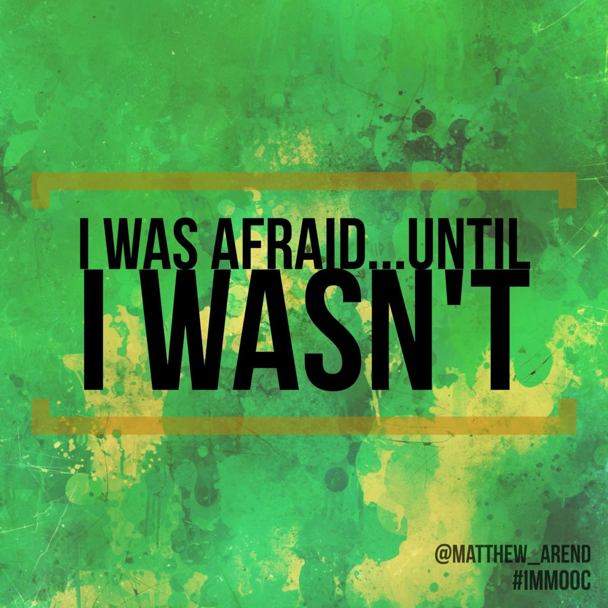 I Was Afraid…Until I Wasn't