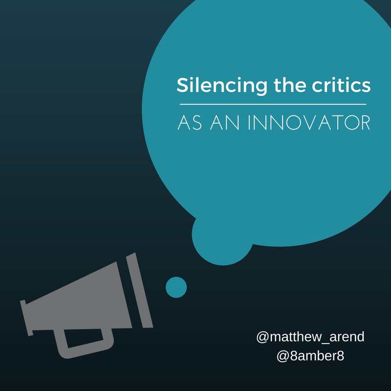 Silencing the Critics, as an Innovator